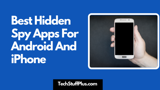 Best Hidden Spy Apps For Android And iPhone
