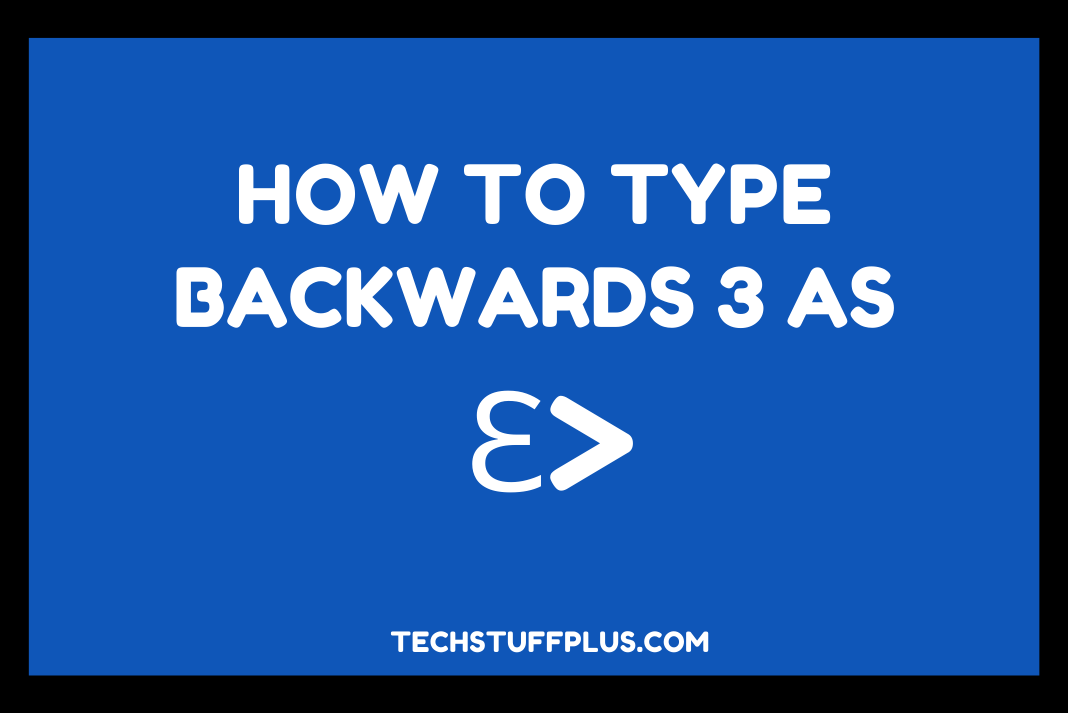 type backwards 3