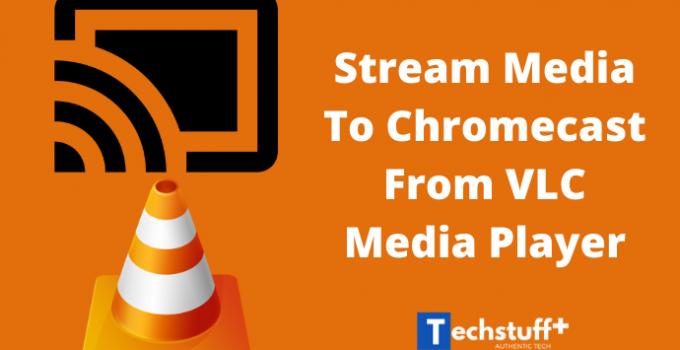 stream media from VLC Media Player to Chromecast.